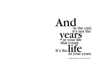 Birthday Greeting Card. And in the end, it's not the years in your life that count. It's the... Abraham Lincoln. modern, digital, typography