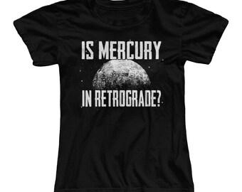 Mercury In Retrograde  -  T-Shirt - Men's & Women's sizes - astrology - bad luck -funny