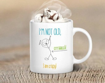 I Am Not Old, I Am Crispy Mug