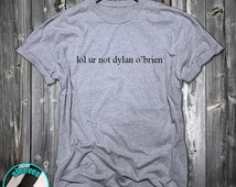 Lol Ur Not Dylan O'Brien Funny T-shirt Paris London New York Milan Tokyo Present Gift Women's Unisex Men's