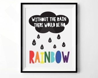 Without The Rain There Would Be No Rainbow Print | Nursery, Child's room decor | Digital Download