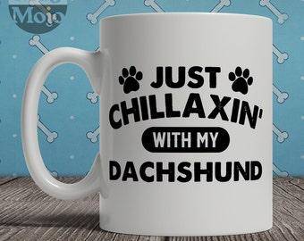 Dachshund Mug - Just Chillaxin' With My Dachshund - Funny Coffee Mug For Dog Lovers