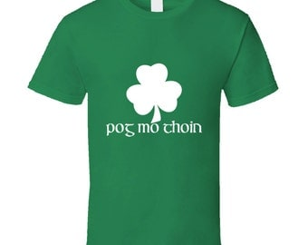 Pog Mo Thoin funny St Patricks day tshirt,st patricks day tops,irish tshirt,st patricks day clothing,drinking tshirts,irish and proud