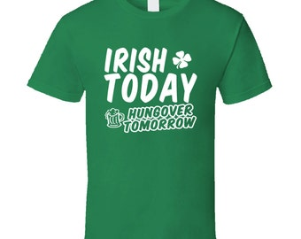 Irish Today Hungover Tomorrow funny St Patricks day tshirt,st patricks day tops,irish tshirt,st patricks day clothing,drinking tshirts