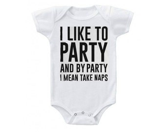 I like to Party Onesie, Funny Onesie, Party Baby, Party Onesie, Baby Bodysuit