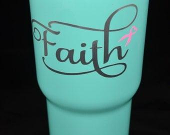 "Breast Cancer Awareness ""Faith"" 30oz colored Rtic tumbler, custom yeti, gift, pink ribbon"