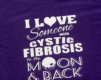 I love someone with cystic fibrosis to the moon and back, cystic fibrosis awareness t shirt