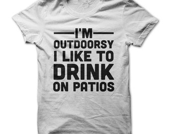I'm Outdoorsy, I Like To Drink On Patios - Funny Food T-Shirt - Made on Demand