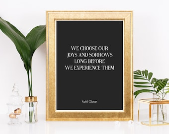 We Choose Our Joys And Sorrows Long Before We Experience Them Kahil Gibran Quote, wall art, quote, wall decor, home decor, typography, print