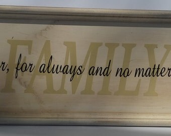 "Wood sign ""Family Forever and For Always No Matter What"""