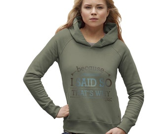 Women's Because I Said So That's Why Hoodie