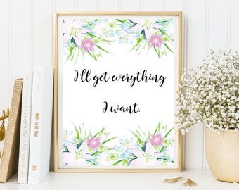 I'll get everything I want, inspirational print, Print quotes, Positive quotes, inspirational print, wall art print, inspirational art
