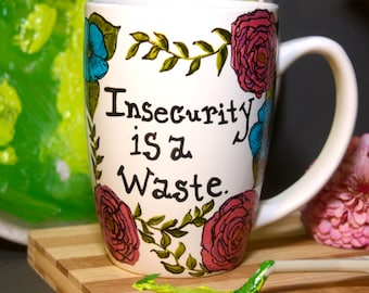 Insecurity is a Waste Hand painted Mug