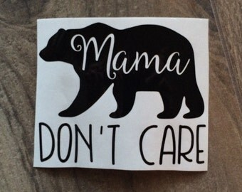 Mama Bear Don't Care Decal / Mama Bear Decal / Mama Bear Sticker / Mom Decal / Mama Decal / Mama Bear Car Decal / Mom Sticker / Gift For Mom