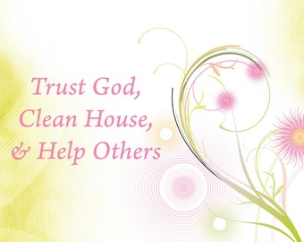 Trust God, Clean House, Help Others