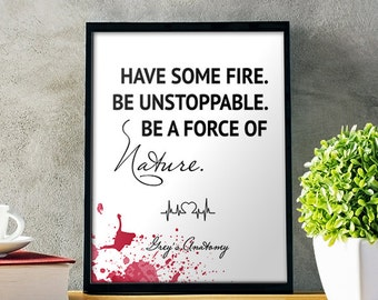 30% OFF Greys Anatomy Quotes Have Some Fire Be Unstoppable Cristina Yang Digital Print Grey's Anatomy Wall Art Poster Best Friend Gift idea