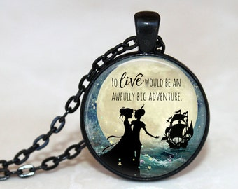 To Live Would be an Awfully Big Adventure - Peter Pan Quote Pendant, Necklace or Key Chain