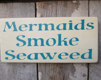 Primitive Wood Sign Mermaids Smoke Seaweed Boho Hippie Hipster Bar Decor Patio Decor Beach Cottage Weed 420
