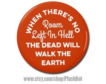 "Dawn of the Dead Horror Movie Quote 1.25"" or 2.25"" Pinback Pin Button Badge"