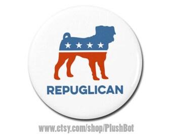"""RePUGlican funny political Button 1.25"""" or 2.25"""" Pinback Pin Button President Campaign Democrat Republican Pug Dog"""