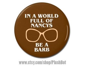 """Stranger Things Barb Button 1.25"""" or 2.25"""" Pinback Pin Button Badge or In a World Full of Nancys be a Barb"""