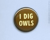 "I Dig Owls 1"" Pin-Back Button"
