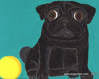 Pug Note Cards - Come and Play with Me - Black Pug with Yellow Ball - A23