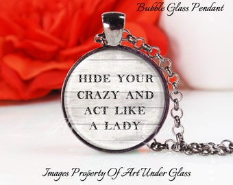 Round Medium Glass Bubble Pendant Necklace- Hide Your Crazy And Act Like A Lady- Miranda Lambert