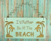 LITTLE SIGN I'd Rather Be At The Beach | Wooden Laser Engraved | Chalk Paint Seafoam Aqua Blue Green | Palm Trees| Beach House Cottage Cabin