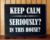 Keep Calm Seriously - In this House Funny Wood Sign for the Crazy Family Home