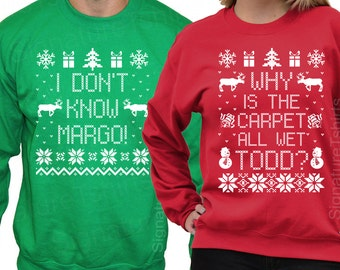 Matching Christmas Shirts - I Don't Know Margo - Why is the Carpet All Wet Todd - Unisex Sweatshirts - SET OF 2 - Christmas Sweater S- 4xl