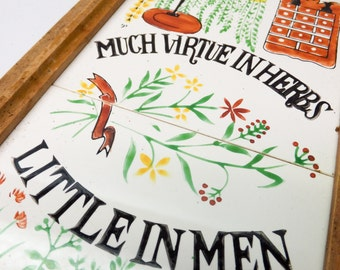Vintage tile wall hanging - Much Virtue in Herbs, Little in Men