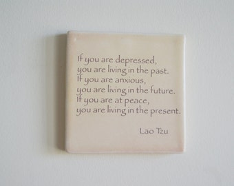 Handmade Porcelain Wall Tile with Lao Tzu Quote - If you are depressed, you are living in the past - Lao Tzu Tile -