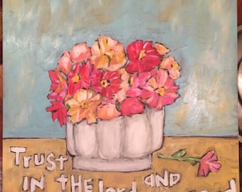 Trust in the Lord bible verse art original painting flowers