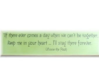 If there ever comes a day when we cant't be together Winnie the Pooh quote wood sign