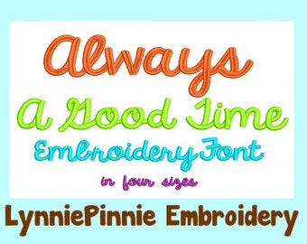 ALWAYS a GOOD TIME Bold Script Embroidery Font  4 sizes  Machine Embroidery Design