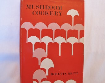 Mushroom Cookery  Rosetta Reitz Cookbook Vegetable Specialities Cook Book Soups Salads Main Dishes Sauces Vintage Recipes