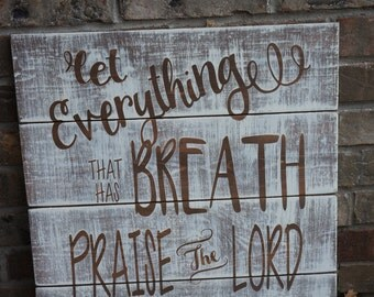 ON SALE In Stock and Ready to Ship Let Everything that has breath Praise the Lord Psalm 150:6 Sign Decoration You choose colors
