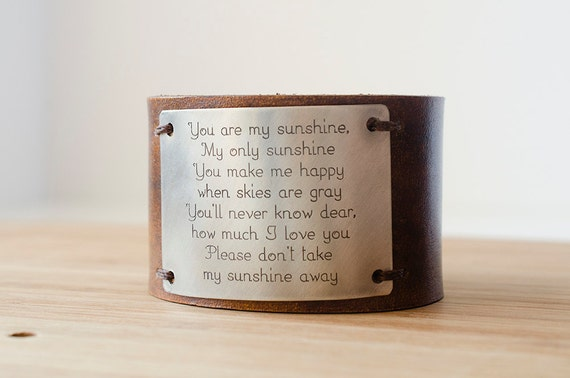 You are my sunshine, my only sunshine You make me happy when skies are gray Custom Text on Wide Distressed Leather Cuff