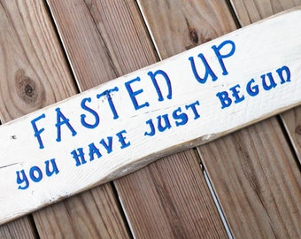 Fasten Up You Have Just Begun - Rustic Sign - Wedding Gift - Graduation Gift - Baby Nursery Decor - Home Office Wall Art - Music Lyrics Sign