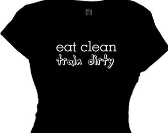 Fitness T-Shirt Message Tee Eat Clean Train Dirty Women Apparel Quote Tee Shirt Sayings Gym Work Out Training Apparel Quote TShirt Plus Size