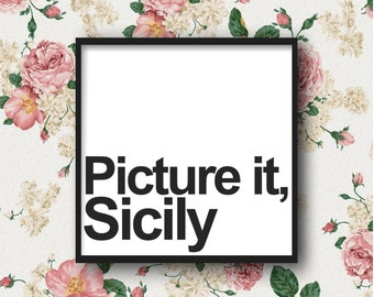 Picture it, Sicily - The Golden Girls, DIGITAL DOWNLOAD, Art Print, funny poster, life quote, wall decor, typography, tv sitcom, Instant Art