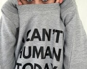 Can't human sweatshirt - funny sweater - Kelly Connor Designs