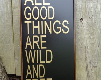 All Good Things are wild and free Sign, Restoration Hardware Signs, Fixer Upper Signs, Custom, Rustic Signs, Wall Hangings, Wall Decor,