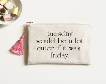 tuesday would be a lot cuter if it was friday cosmetic bag, clutch, mother's day gift, graduation, quote clutch, pencil pouch, bridesmaid
