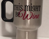 Might be wine Stainless travel coffee mug- 14 oz