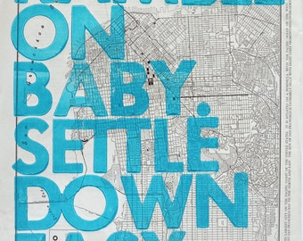 San Francisco Letterpress / Ramble On Baby. Settle Down Easy. / Letterpress Print on Antique Atlas Page