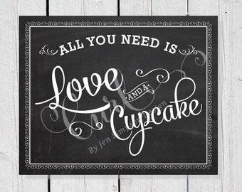 Chalkboard Sign, Printable Dessert Bar Signage, Candy Bar, All you need is love and a cupcake, 8x10 Wedding Signage