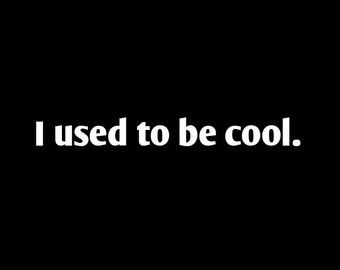 I used to be cool - vehicle decal