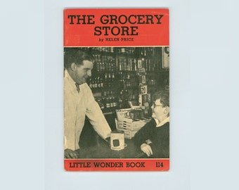 Little Wonder Book Number 114, The Grocery Store by Helen Price Store interiors, Food Sources & Processing 1947 Vintage Children's Book